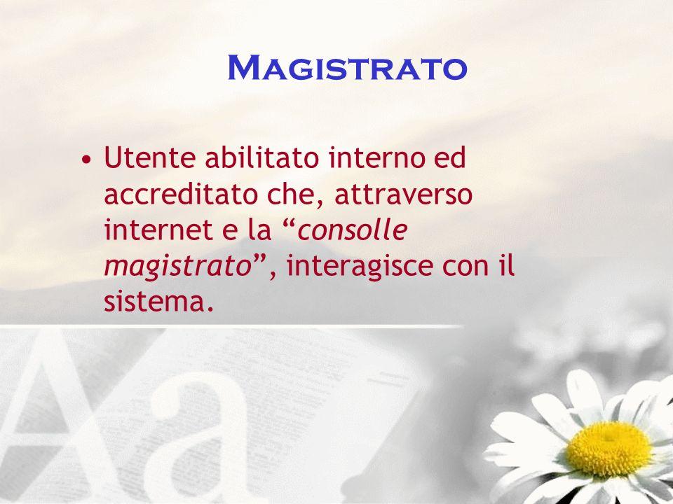 Magistrato Utente abilitato interno ed accreditato che, attraverso internet e la consolle magistrato , interagisce con il sistema.
