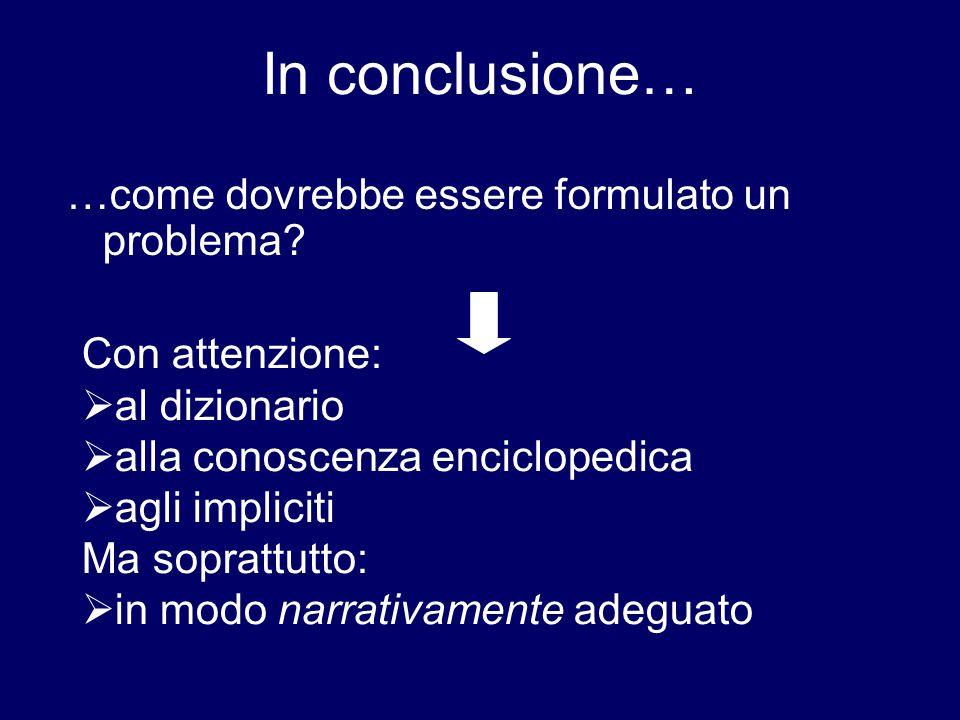 In conclusione… …come dovrebbe essere formulato un problema