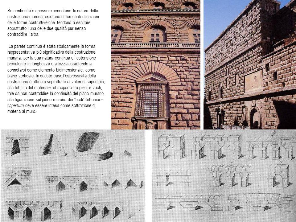 Se continuità e spessore connotano la natura della costruzione muraria, esistono differenti declinazioni delle forme costruttive che tendono a esaltare soprattutto l'una delle due qualità pur senza contraddire l'altra.