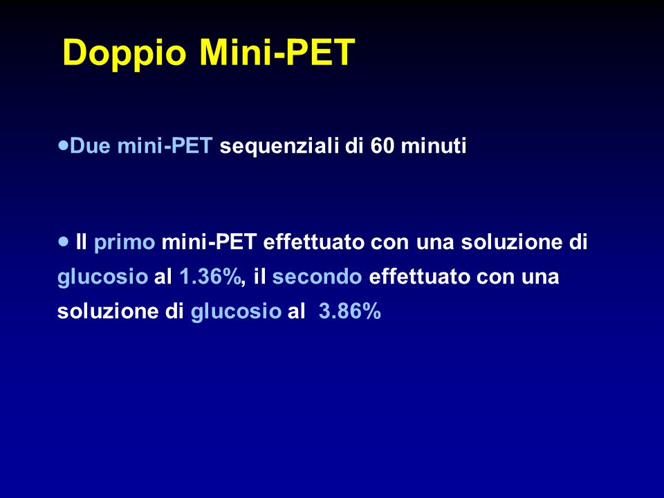Doppio Mini-PET Due mini-PET sequenziali di 60 minuti