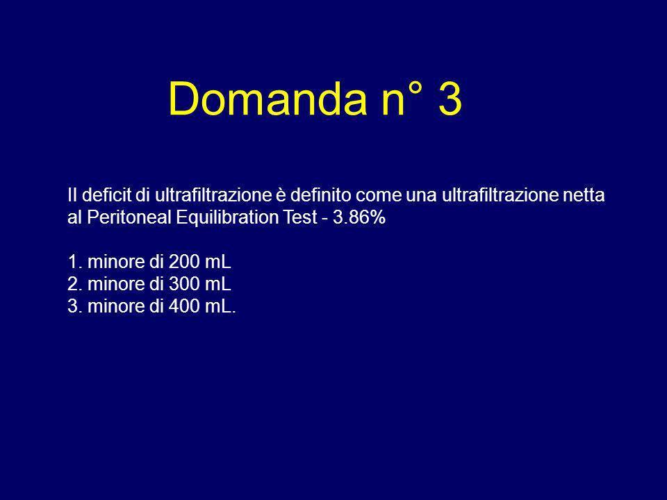 Domanda n° 3 Il deficit di ultrafiltrazione è definito come una ultrafiltrazione netta al Peritoneal Equilibration Test - 3.86%
