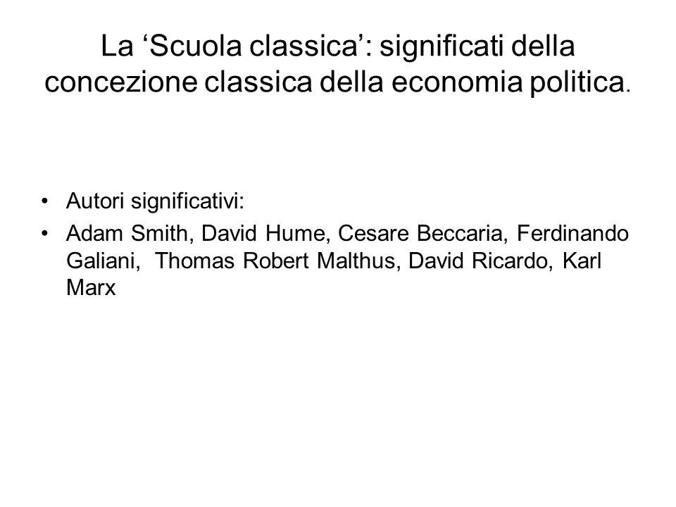 La 'Scuola classica': significati della concezione classica della economia politica.