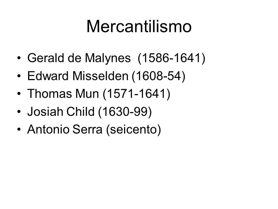 Mercantilismo Gerald de Malynes (1586-1641) Edward Misselden (1608-54)
