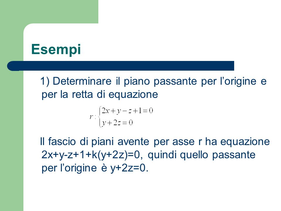 Esempi1) Determinare il piano passante per l'origine e per la retta di equazione.