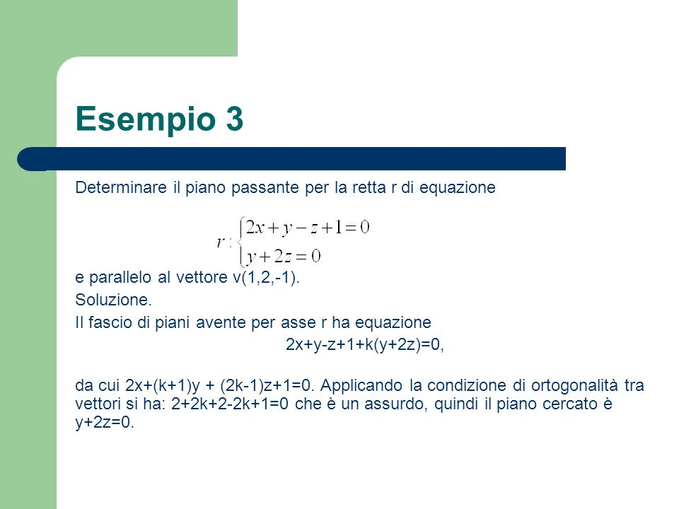 Esempio 3 Determinare il piano passante per la retta r di equazione