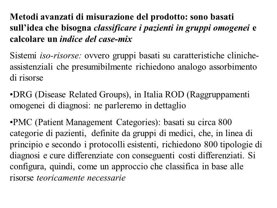 Metodi avanzati di misurazione del prodotto: sono basati sull'idea che bisogna classificare i pazienti in gruppi omogenei e calcolare un indice del case-mix