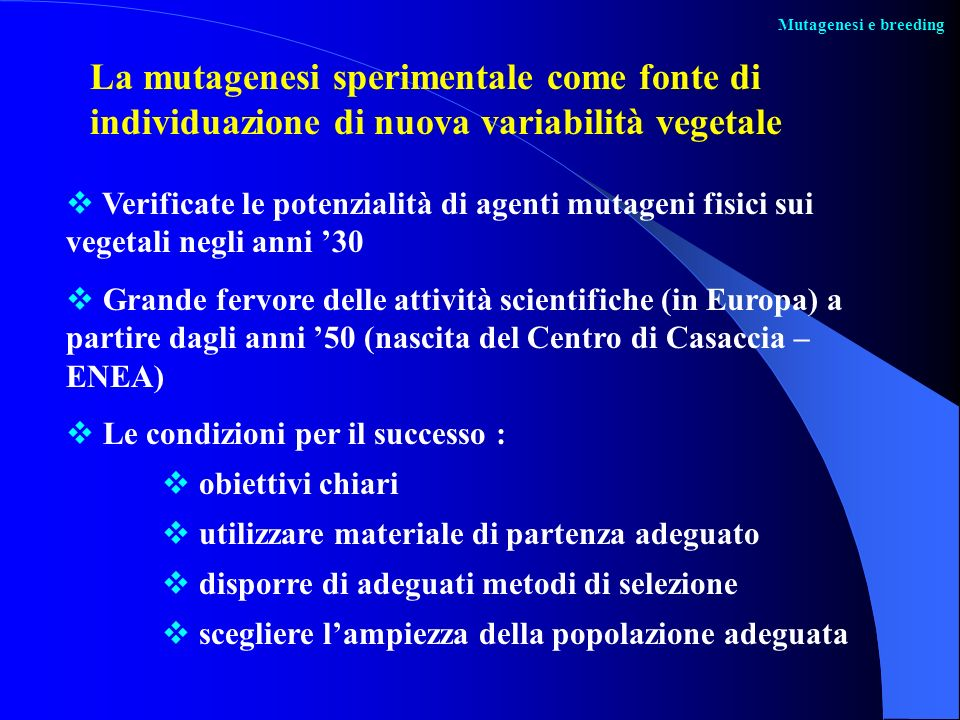 Mutagenesi e breeding La mutagenesi sperimentale come fonte di individuazione di nuova variabilità vegetale.