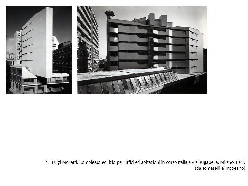 7. Luigi Moretti. Complesso edilizio per uffici ed abitazioni in corso Italia e via Rugabella, Milano 1949
