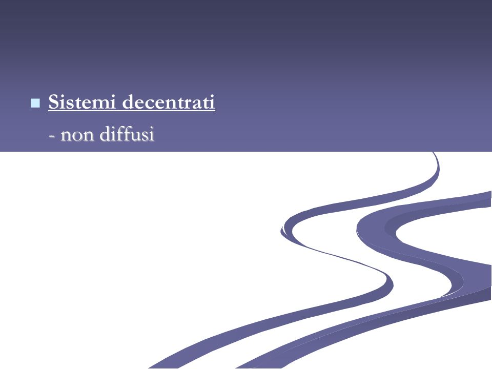 Sistemi decentrati - non diffusi
