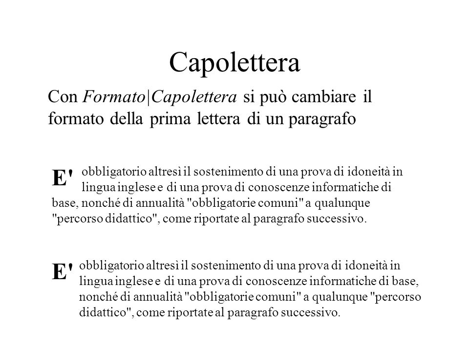 Capolettera Con Formato|Capolettera si può cambiare il formato della prima lettera di un paragrafo.