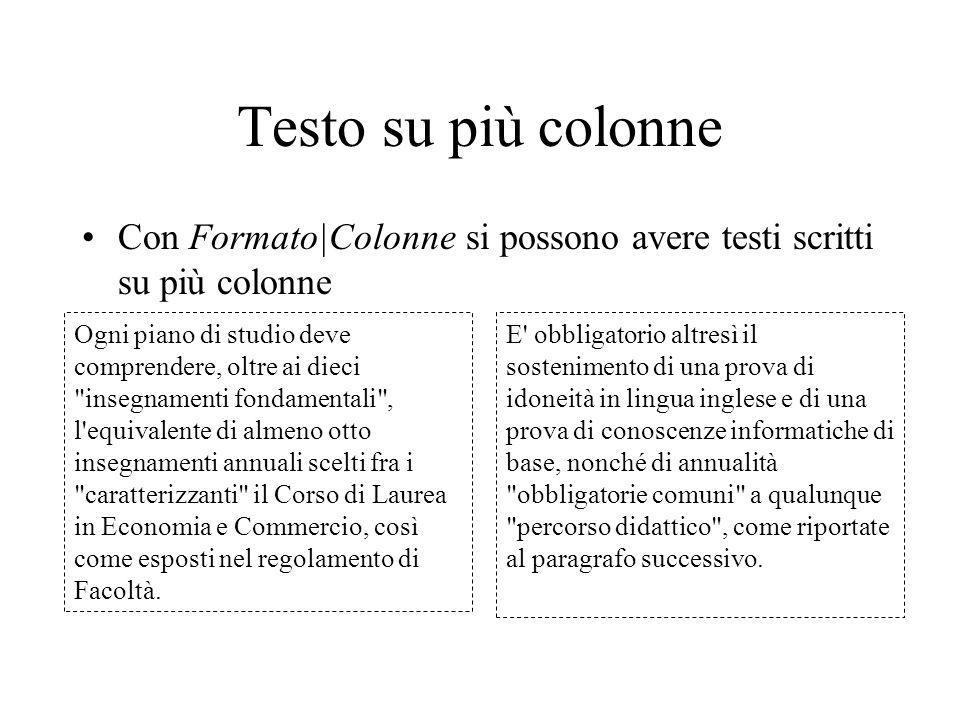 Testo su più colonne Con Formato|Colonne si possono avere testi scritti su più colonne.