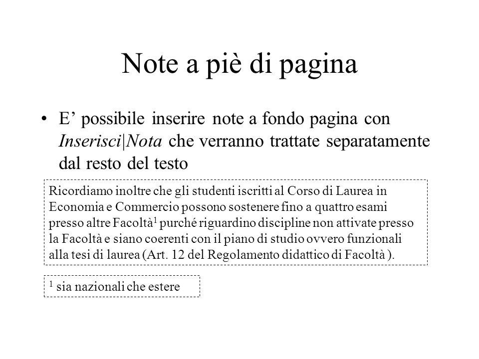 Note a piè di pagina E' possibile inserire note a fondo pagina con Inserisci|Nota che verranno trattate separatamente dal resto del testo.