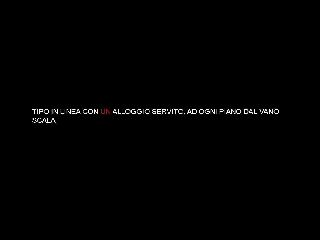 TIPO IN LINEA CON UN ALLOGGIO SERVITO, AD OGNI PIANO DAL VANO SCALA