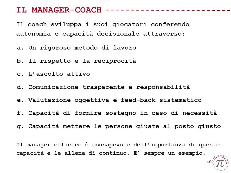 IL MANAGER-COACH Il coach sviluppa i suoi giocatori conferendo autonomia e capacità decisionale attraverso: