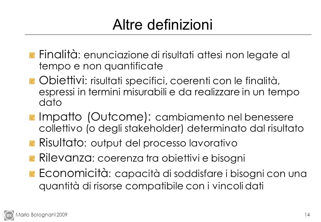 Altre definizioni Finalità: enunciazione di risultati attesi non legate al tempo e non quantificate.