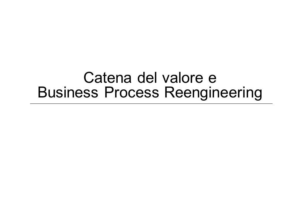 Catena del valore e Business Process Reengineering