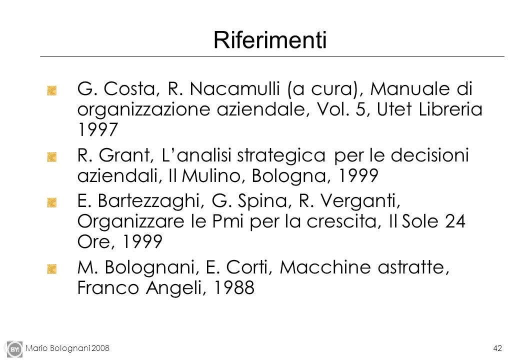 Riferimenti G. Costa, R. Nacamulli (a cura), Manuale di organizzazione aziendale, Vol. 5, Utet Libreria 1997.