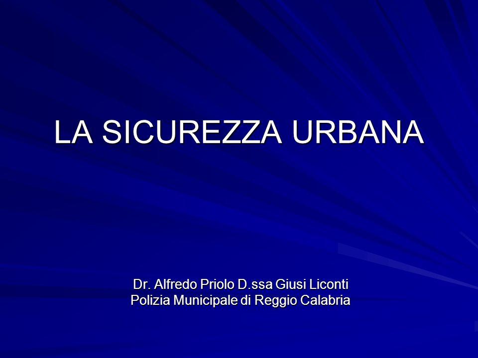 LA SICUREZZA URBANA Dr. Alfredo Priolo D.ssa Giusi Liconti
