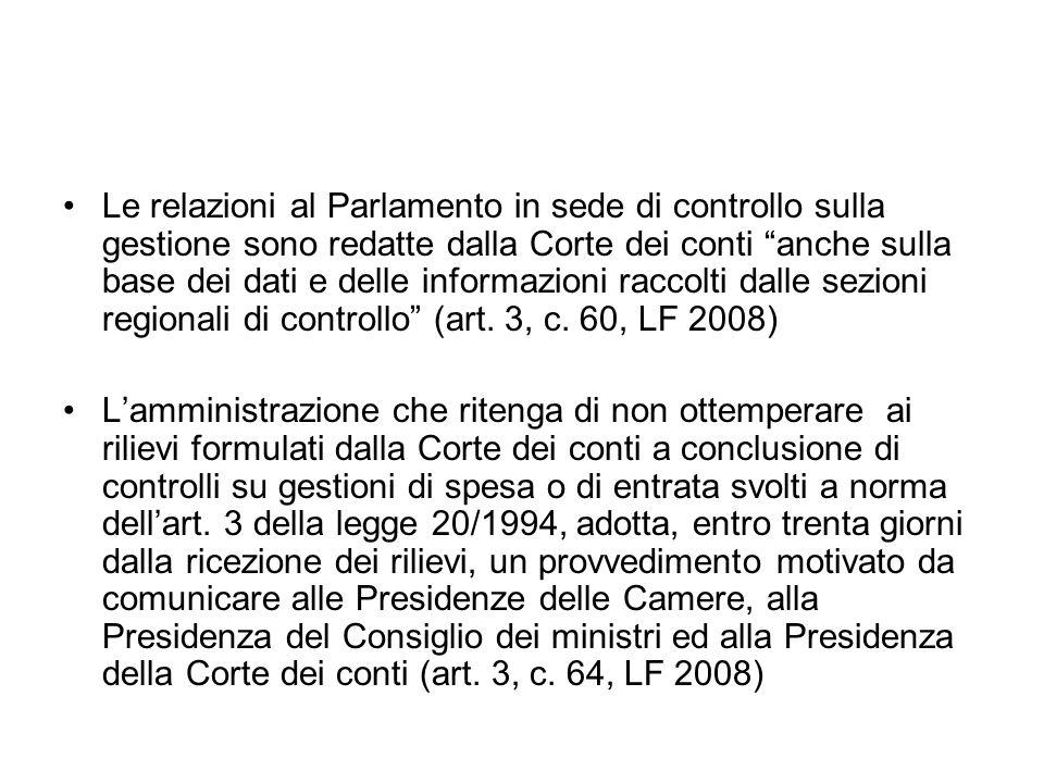 Le relazioni al Parlamento in sede di controllo sulla gestione sono redatte dalla Corte dei conti anche sulla base dei dati e delle informazioni raccolti dalle sezioni regionali di controllo (art. 3, c. 60, LF 2008)
