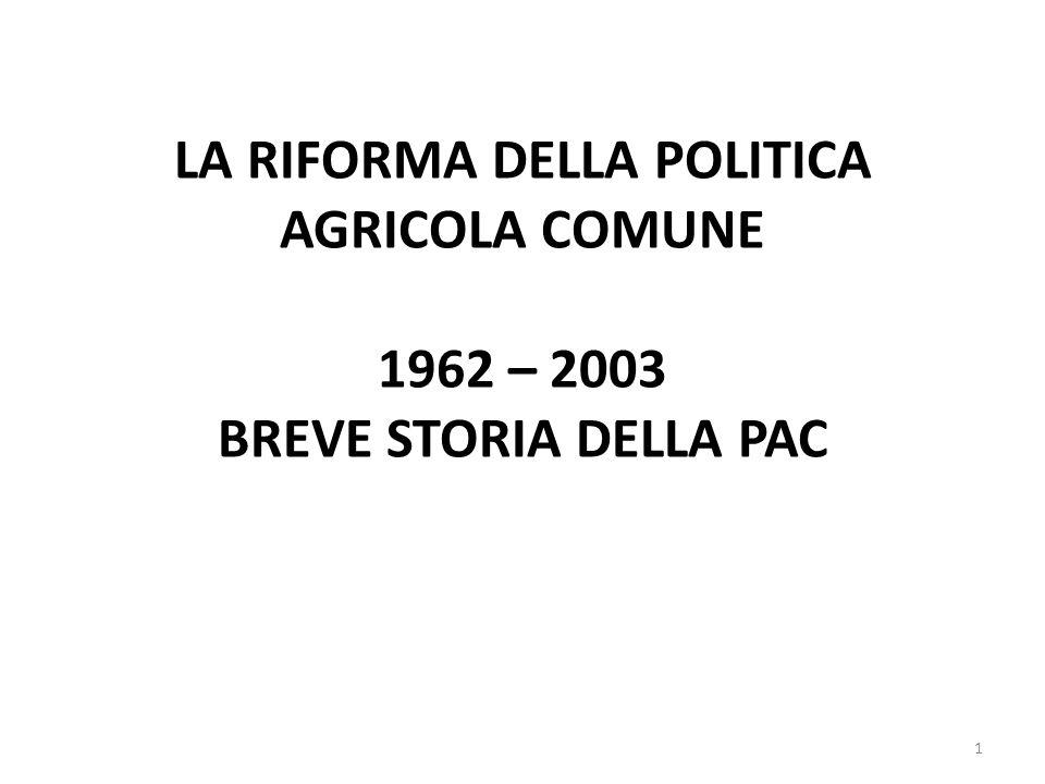 LA RIFORMA DELLA POLITICA AGRICOLA COMUNE 1962 – 2003 BREVE STORIA DELLA PAC