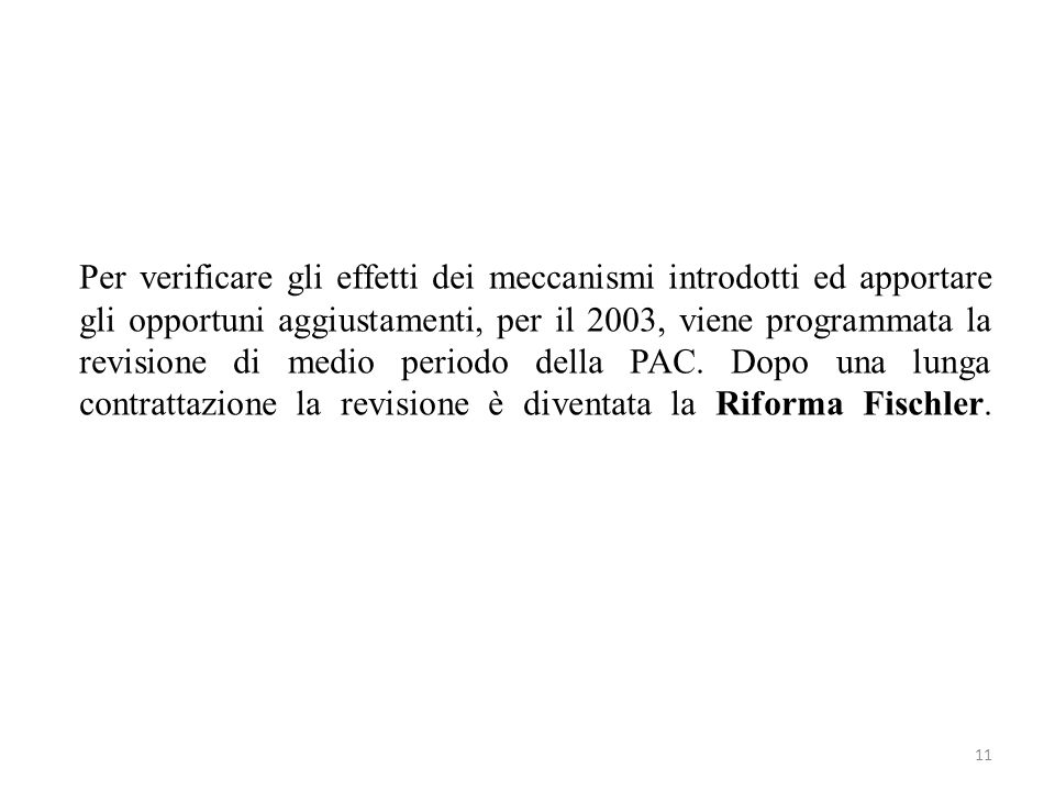 Per verificare gli effetti dei meccanismi introdotti ed apportare gli opportuni aggiustamenti, per il 2003, viene programmata la revisione di medio periodo della PAC.