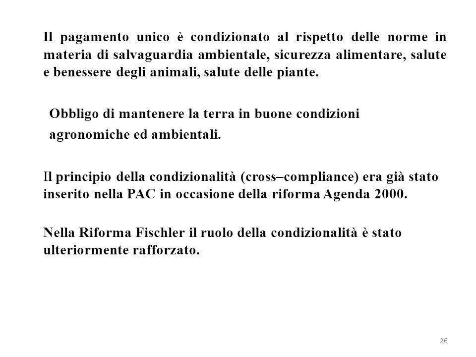 Il pagamento unico è condizionato al rispetto delle norme in materia di salvaguardia ambientale, sicurezza alimentare, salute e benessere degli animali, salute delle piante.