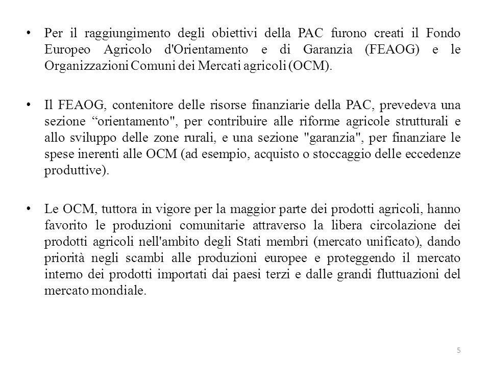 Per il raggiungimento degli obiettivi della PAC furono creati il Fondo Europeo Agricolo d Orientamento e di Garanzia (FEAOG) e le Organizzazioni Comuni dei Mercati agricoli (OCM).