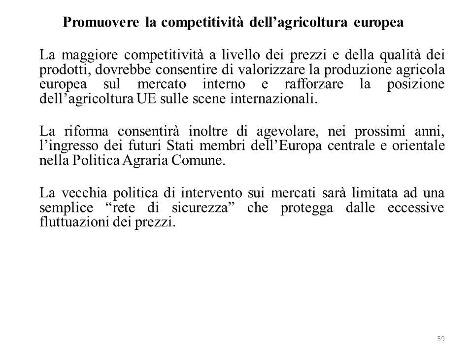 Promuovere la competitività dell'agricoltura europea La maggiore competitività a livello dei prezzi e della qualità dei prodotti, dovrebbe consentire di valorizzare la produzione agricola europea sul mercato interno e rafforzare la posizione dell'agricoltura UE sulle scene internazionali.
