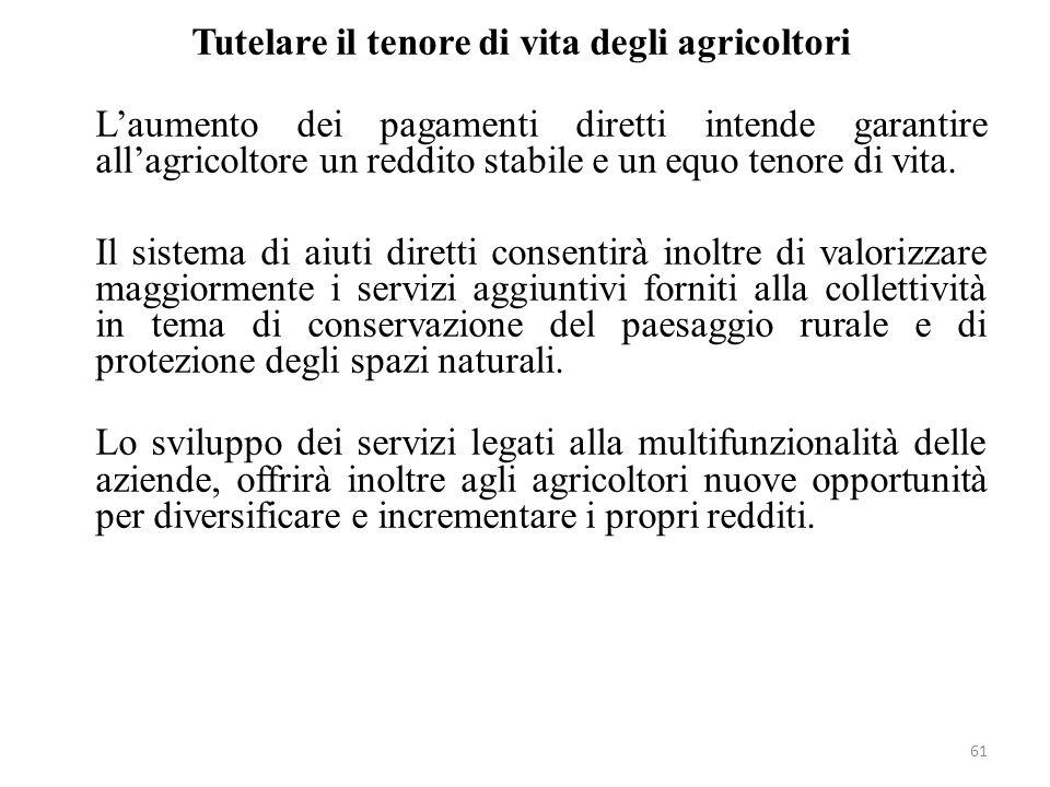 Tutelare il tenore di vita degli agricoltori L'aumento dei pagamenti diretti intende garantire all'agricoltore un reddito stabile e un equo tenore di vita.