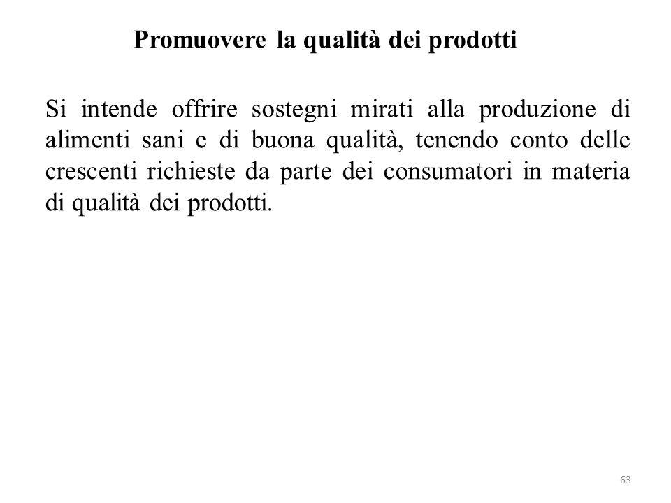 Promuovere la qualità dei prodotti Si intende offrire sostegni mirati alla produzione di alimenti sani e di buona qualità, tenendo conto delle crescenti richieste da parte dei consumatori in materia di qualità dei prodotti.