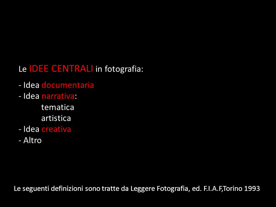 Le IDEE CENTRALI in fotografia: - Idea documentaria - Idea narrativa: