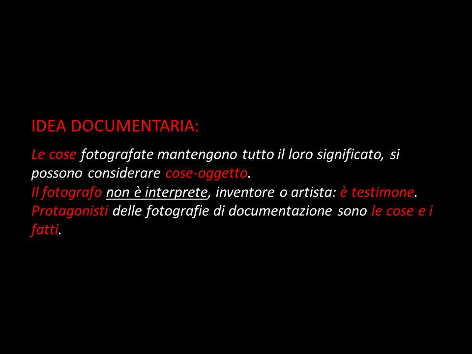 IDEA DOCUMENTARIA: Le cose fotografate mantengono tutto il loro significato, si possono considerare cose-oggetto.