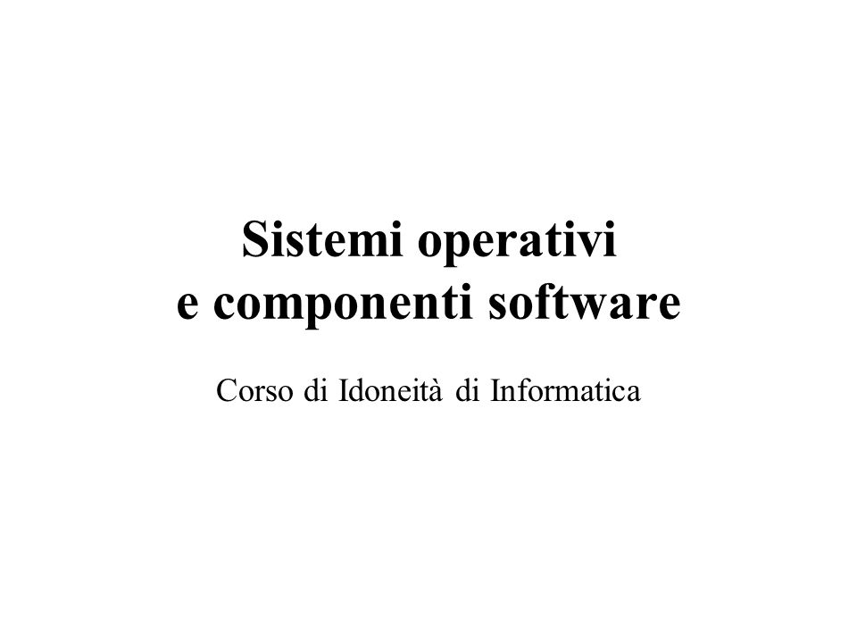 Sistemi operativi e componenti software