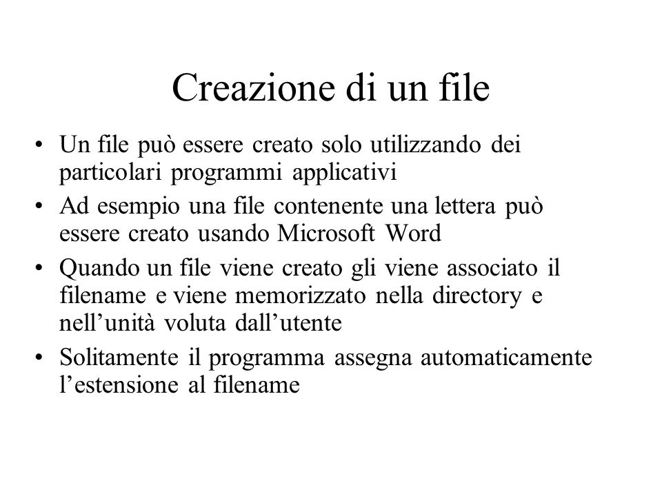 Creazione di un file Un file può essere creato solo utilizzando dei particolari programmi applicativi.