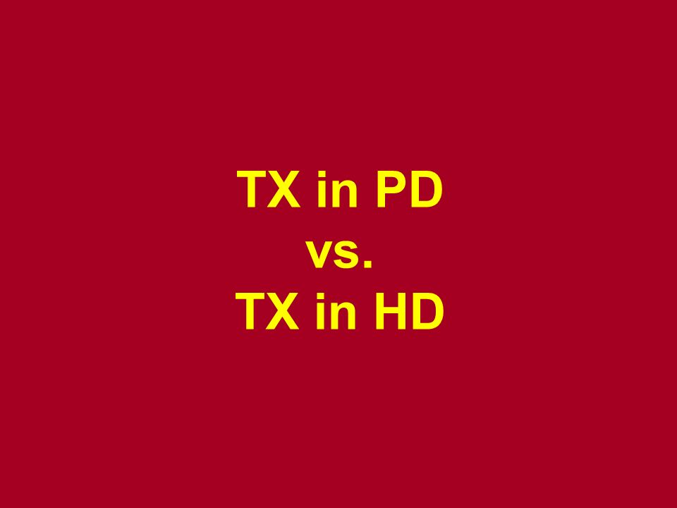 TX in PD vs. TX in HD
