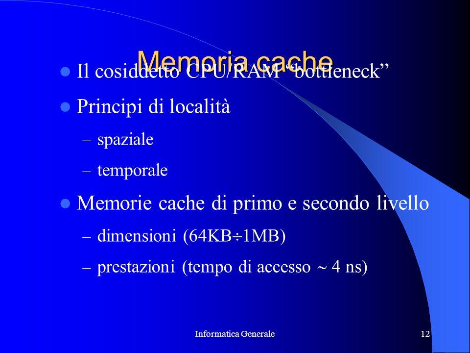 Memoria cache Il cosiddetto CPU/RAM bottleneck Principi di località