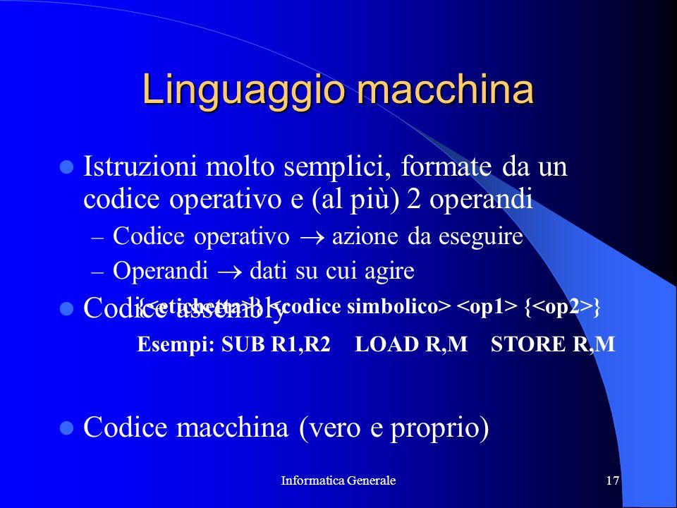 Linguaggio macchina Istruzioni molto semplici, formate da un codice operativo e (al più) 2 operandi.