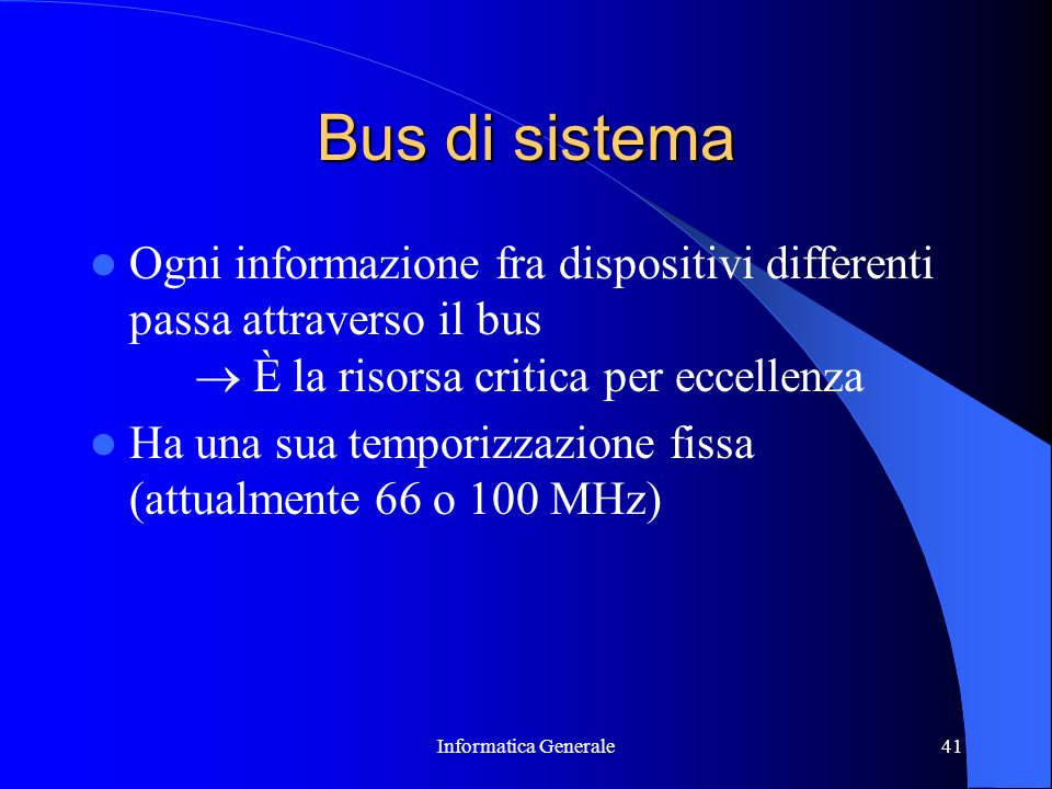 Bus di sistemaOgni informazione fra dispositivi differenti passa attraverso il bus  È la risorsa critica per eccellenza.