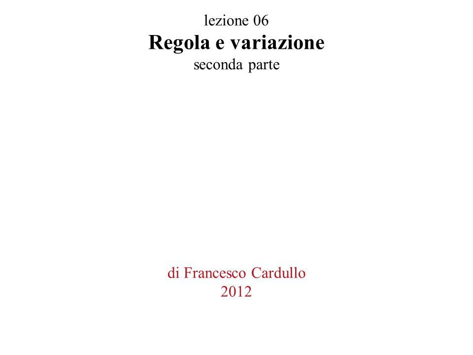 lezione 06 Regola e variazione seconda parte di Francesco Cardullo 2012