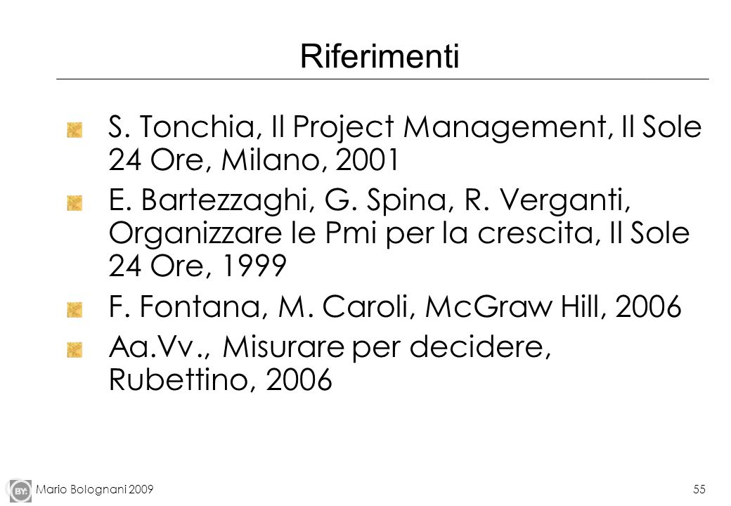 RiferimentiS. Tonchia, Il Project Management, Il Sole 24 Ore, Milano, 2001.