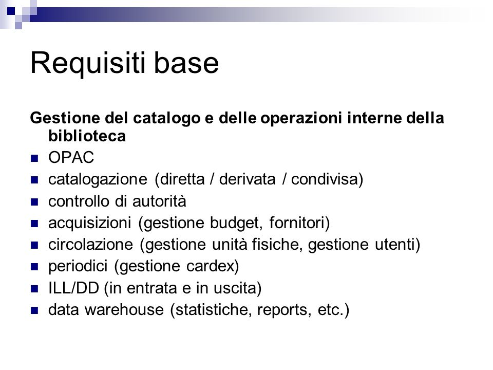 Requisiti base Gestione del catalogo e delle operazioni interne della biblioteca. OPAC. catalogazione (diretta / derivata / condivisa)