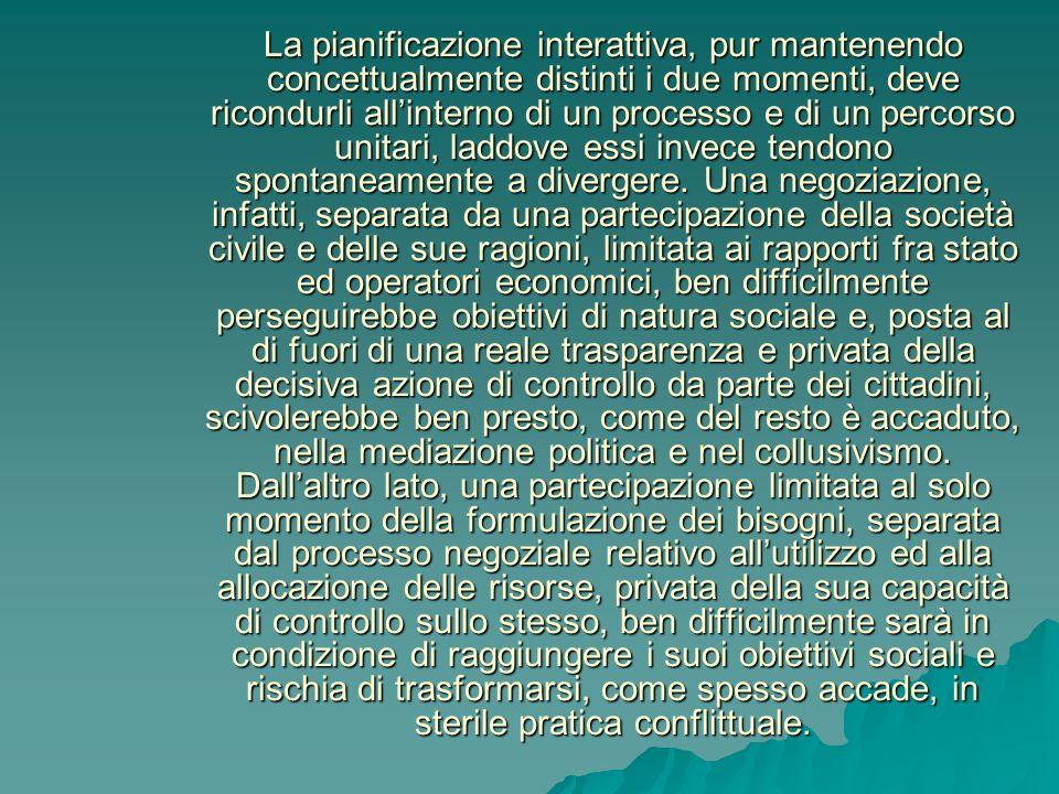 La pianificazione interattiva, pur mantenendo concettualmente distinti i due momenti, deve ricondurli all'interno di un processo e di un percorso unitari, laddove essi invece tendono spontaneamente a divergere.