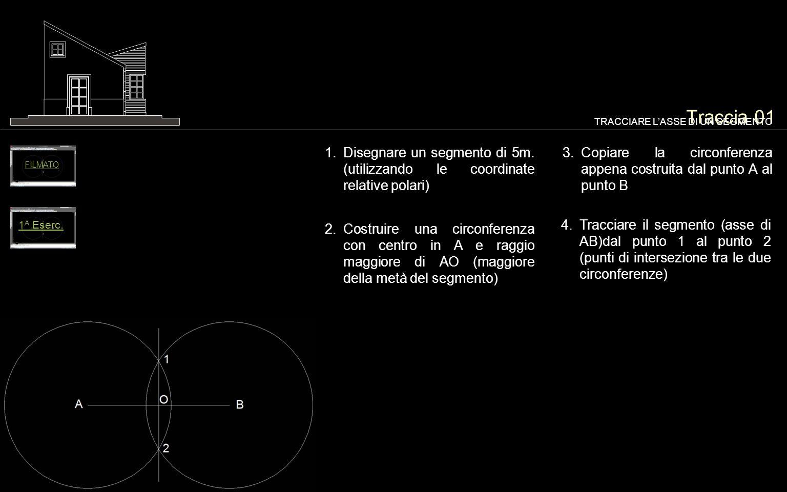 Traccia 01TRACCIARE L'ASSE DI UN SEGMENTO. Disegnare un segmento di 5m. (utilizzando le coordinate relative polari)