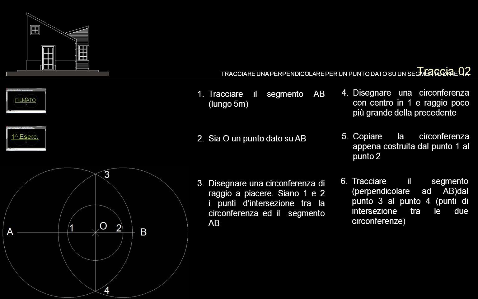 Traccia 02TRACCIARE UNA PERPENDICOLARE PER UN PUNTO DATO SU UN SEGMENTO DI RETTA. Tracciare il segmento AB (lungo 5m)