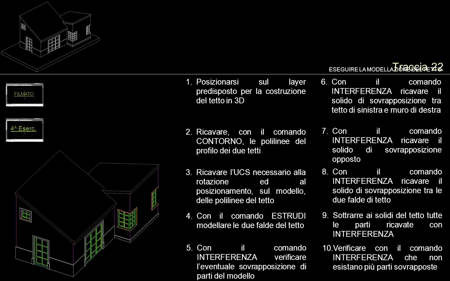 Traccia 22 ESEGUIRE LA MODELLAZIONE DEL TETTO. Posizionarsi sul layer predisposto per la costruzione del tetto in 3D.