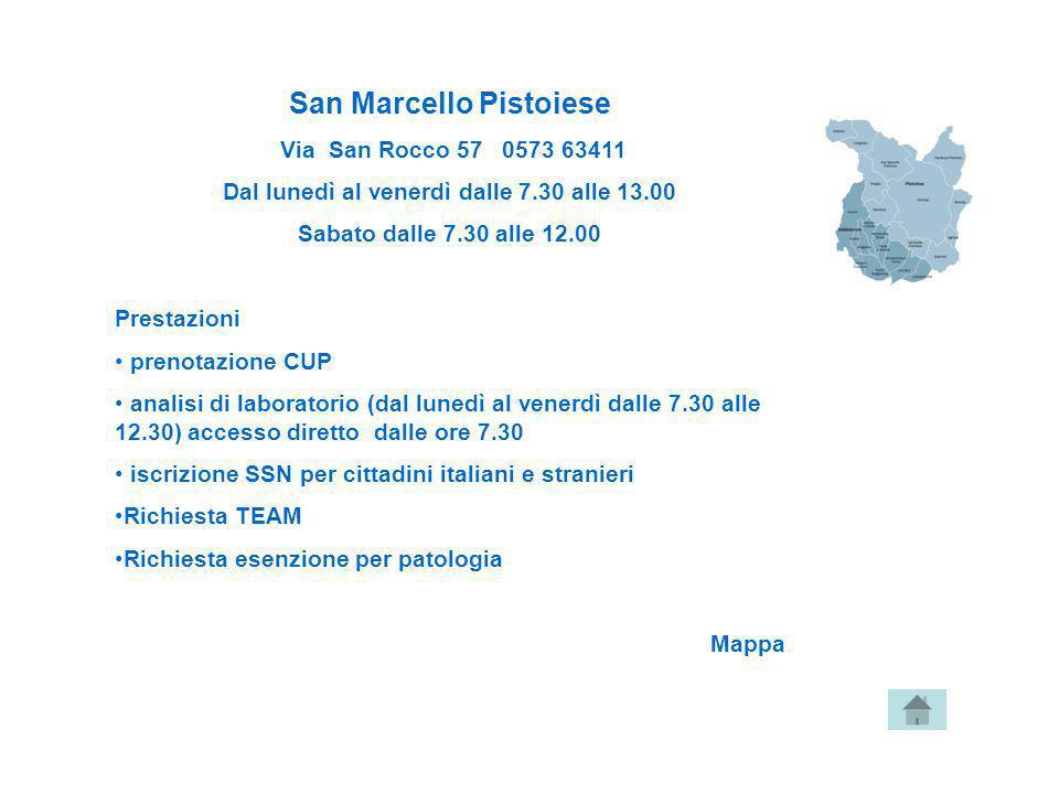 San Marcello Pistoiese Dal lunedì al venerdì dalle 7.30 alle 13.00
