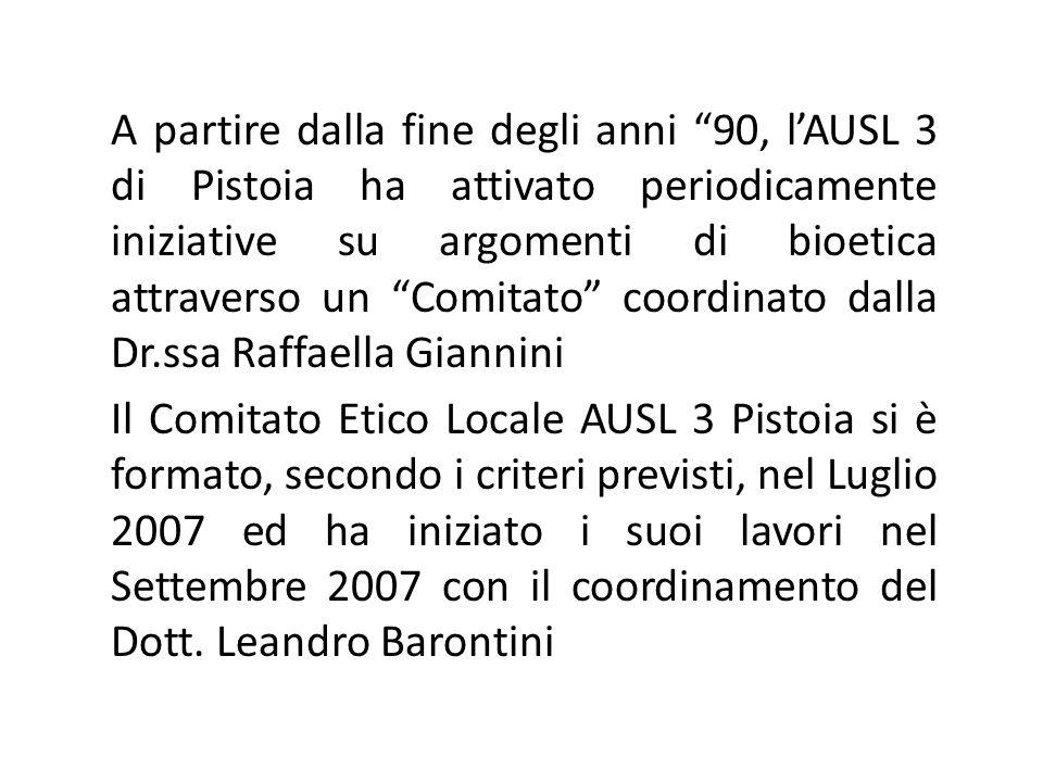 A partire dalla fine degli anni 90, l'AUSL 3 di Pistoia ha attivato periodicamente iniziative su argomenti di bioetica attraverso un Comitato coordinato dalla Dr.ssa Raffaella Giannini