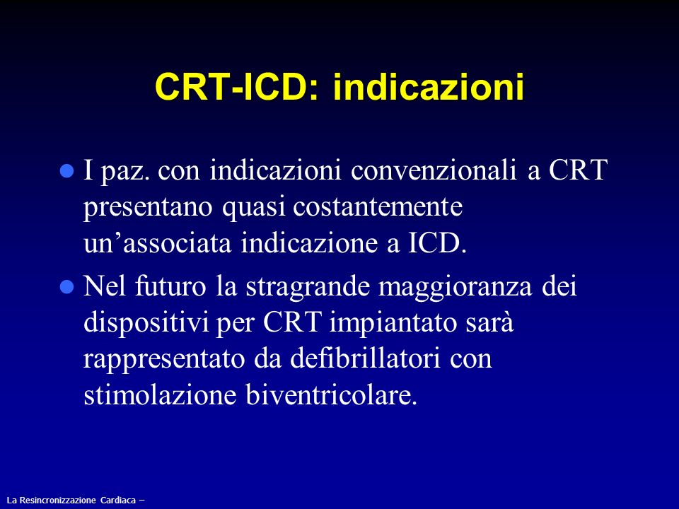 CRT-ICD: indicazioni I paz. con indicazioni convenzionali a CRT presentano quasi costantemente un'associata indicazione a ICD.