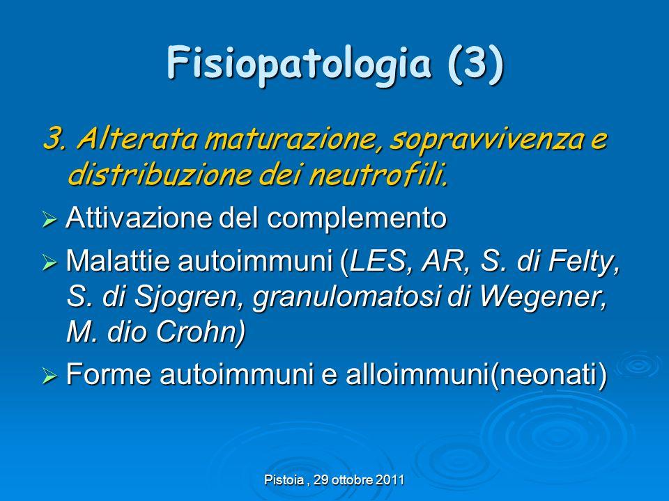 Fisiopatologia (3) 3. Alterata maturazione, sopravvivenza e distribuzione dei neutrofili. Attivazione del complemento.