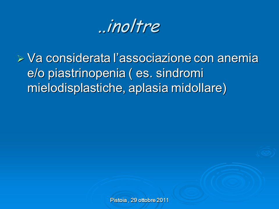 ..inoltre Va considerata l'associazione con anemia e/o piastrinopenia ( es. sindromi mielodisplastiche, aplasia midollare)
